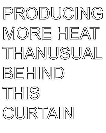 This is a picture of text that reads PRODUCING MORE HEAT THAN USUAL BEHIND THIS CURTAIN by Richard Haley